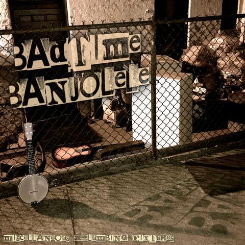 Badtime Banjolele (Special Edition)