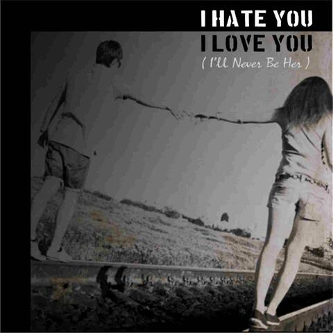 I Hate You I Love You (I'll Never Be Her)