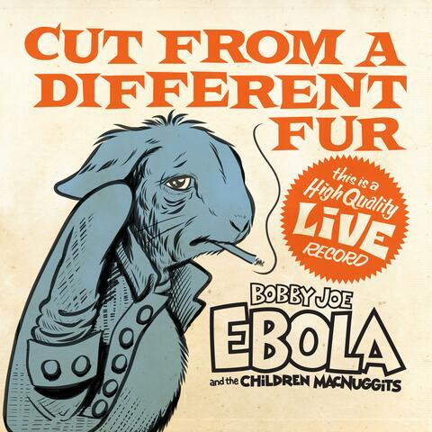 Cut from a Different Fur: A Bobby Joe Ebola Live Album