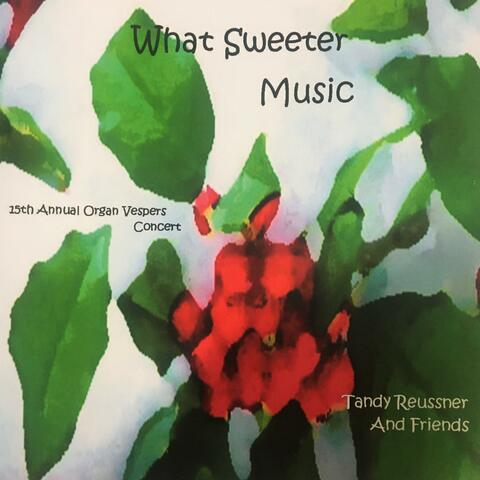 What Sweeter Music