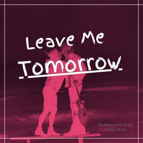 Leave Me Tomorrow
