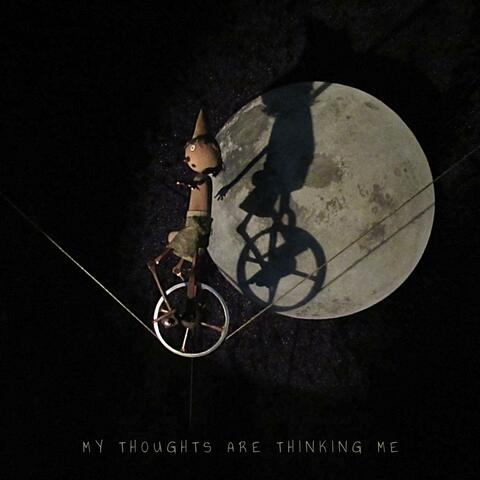 My Thoughts Are Thinking Me
