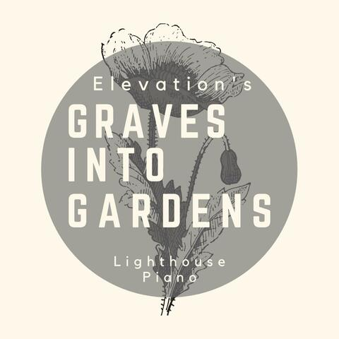 Elevation's Graves Into Gardens