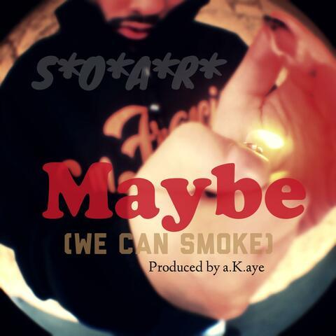 Maybe (We Can Smoke)