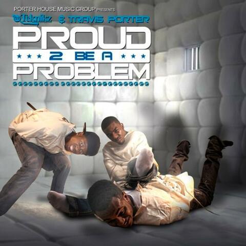 Proud 2 Be a Problem
