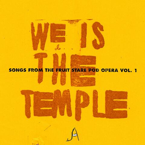 We Is the Temple: Songs from the Fruit Stare Pod Opera