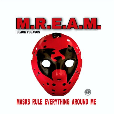 M.R.E.A.M. Masks Rule Everthing Around Me
