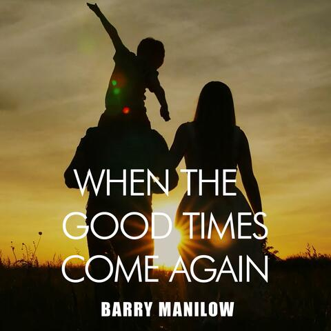 When the Good Times Come Again