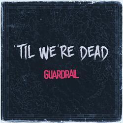 'Til We're Dead