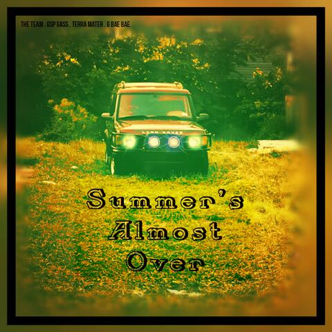 Summer's Almost Over (feat. Gsp Gass, Terra Mater & G Bae Bae)