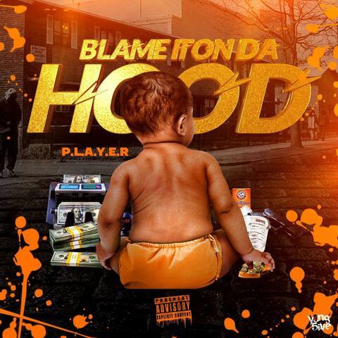 Blame It on the Hood