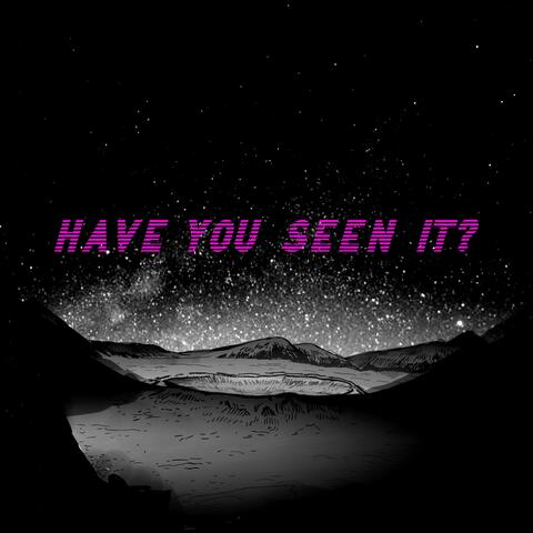 Have You Seen It?