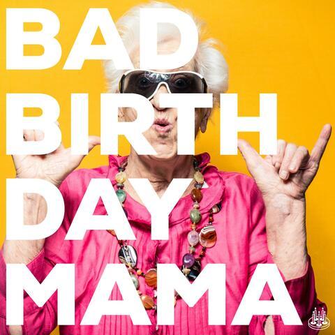 Bad Birthday Mama