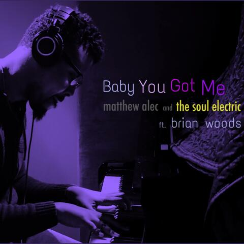 Baby You Got Me (feat. Brian Woods)