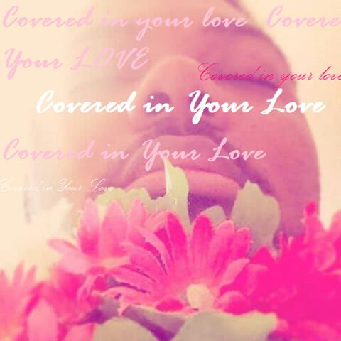 Covered in your love