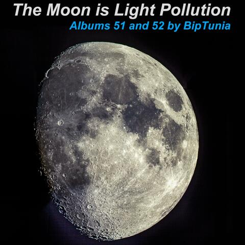 The Moon Is Light Pollution