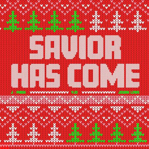 Savior Has Come (feat. Josiah Lowe & J-Phish)