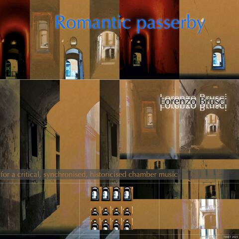 Romantic Passerby, for a critical, synchronised, historicised chamber music