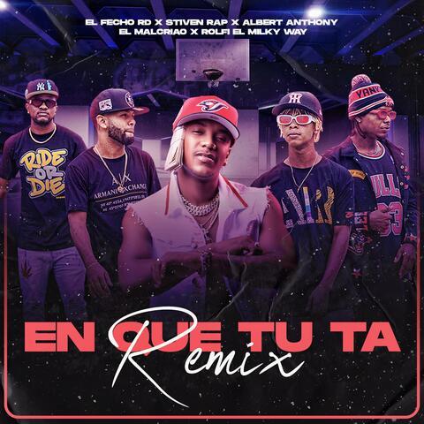 En Que Tu Ta (feat. El Malcriao & Rolfi El Milky Way) [Remix]