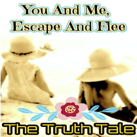 You And Me, Escape And Flee
