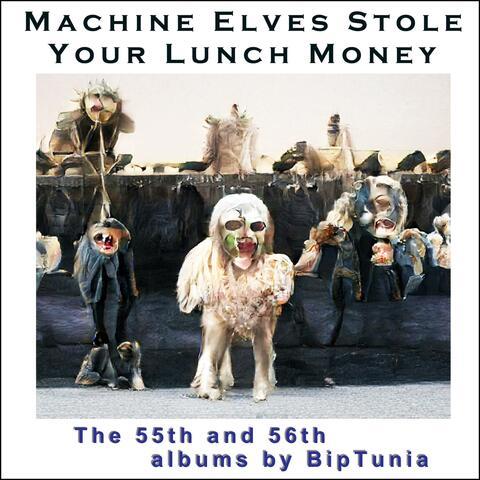 Machine Elves Stole Your Lunch Money