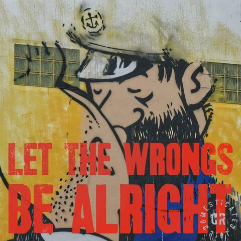 Let the Wrongs Be Alright