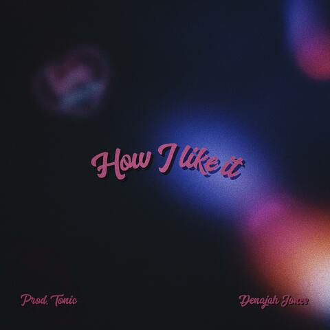 How I Like it (feat. Denajah Jones)