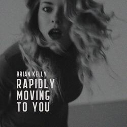 Rapidly Moving to You