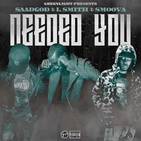 Needed You (feat. Saadgod & Smoova)
