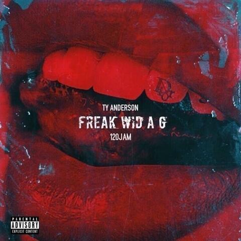 Freak Wid A G (feat. 120jam)
