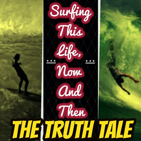 Surfing This Life, Now And Then