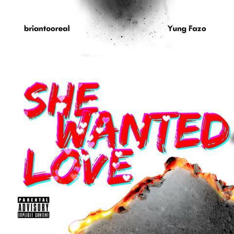 She Wanted Love (feat. Yung Fazo)