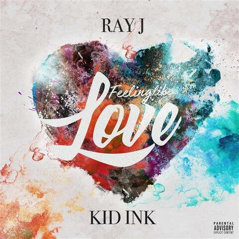 Feeling Like Love (feat. Kid Ink)