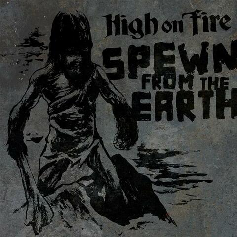 Spewn From The Earth