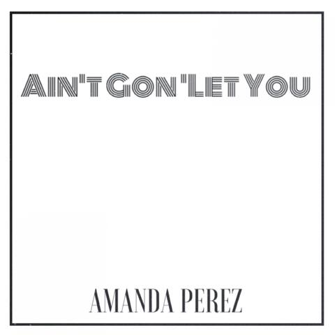 Ain't Gon' Let You