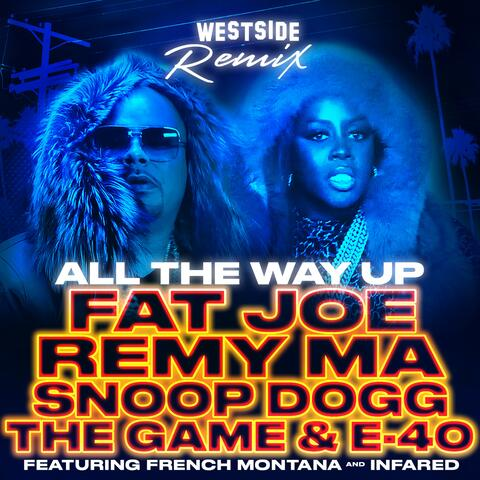 All The Way Up (Westside Remix) [feat. French Montana, Infared, Snoop Dogg, The Game, E-40]