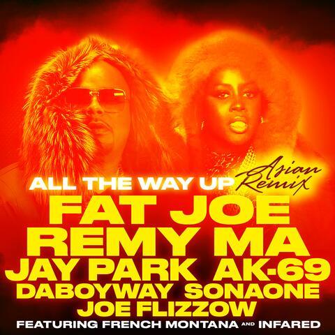 All The Way Up (Asian Remix) [feat. Jay Park, AK-69, DaboyWay, SonaOne & Joe Flizzow]