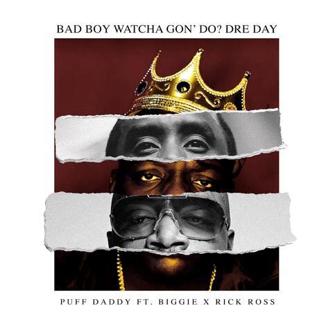 Bad Boy Watcha Gon' Do? Dre Day (feat. Biggie & Rick Ross)