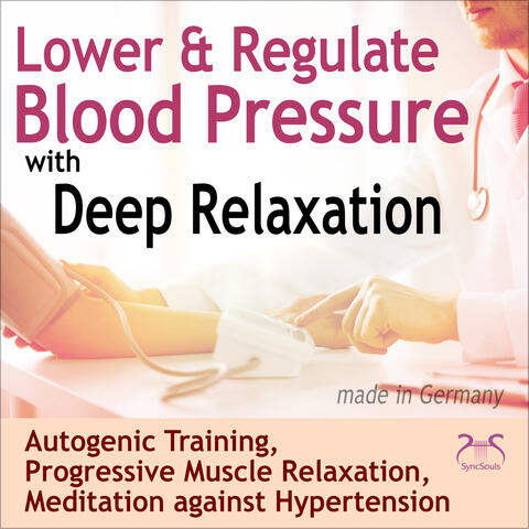 Lower & Regulate Blood Pressure with Deep Relaxation - Autogenic Training, Progressive Muscle Relaxation, Meditation Against High Blood Pressure