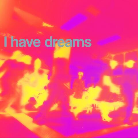 I Have Dreams
