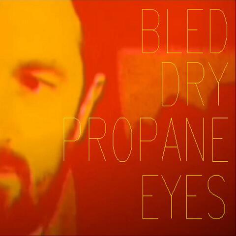 Bled Dry / Propane Eyes