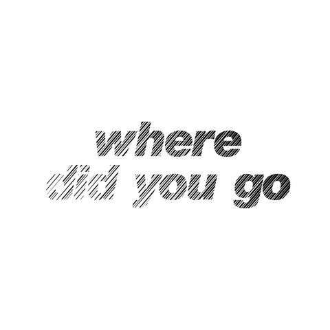 Where Did You Go