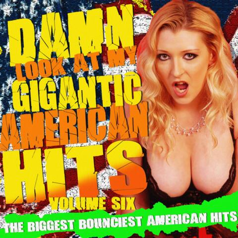 Damn! Look At My Gigantic American Hits! Vol.6