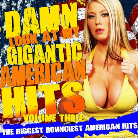 Damn! Look At My Gigantic American Hits! Vol.3