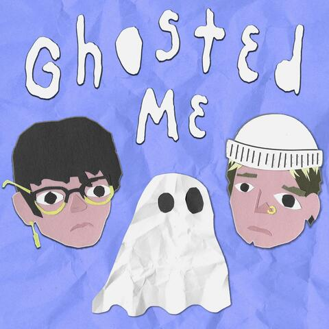 Ghosted Me
