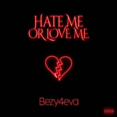 Hate Me Or Love Me