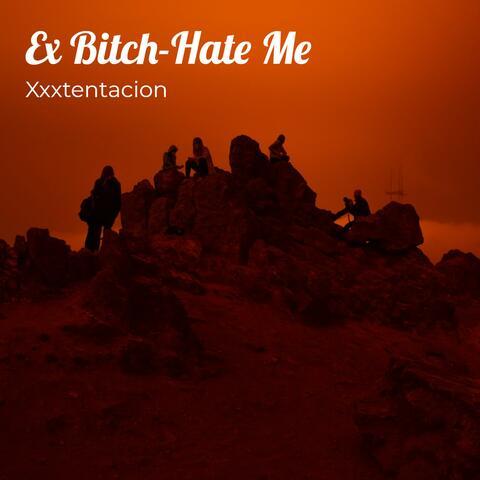 Ex Bitch-Hate Me