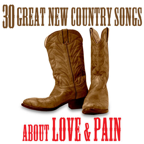 The Best Of New Country - 30 Great Songs About Love & Pain