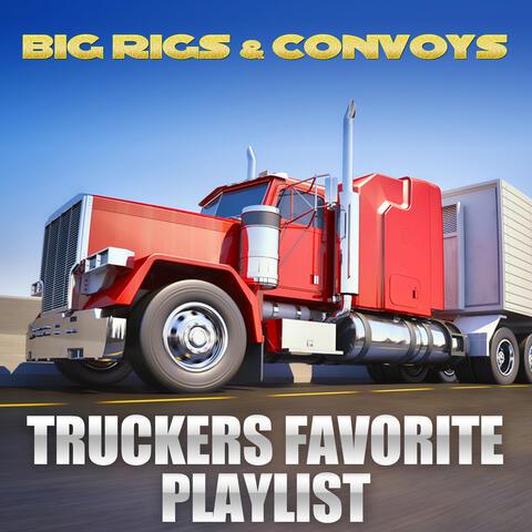 Big Rigs & Convoys - Truckers Favorite Playlist
