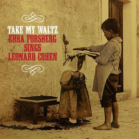 Take My Waltz:  Ebba Forsberg Sings Leonard Cohen